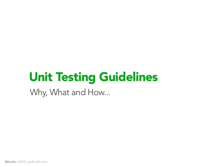 Unit Testing Guidelines                 Why, What and How...@jhooks | 2010 | joelhooks.com