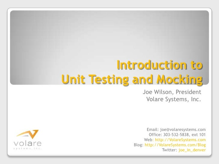 Introduction to Unit Testing and Mocking<br />Joe Wilson, President<br />Volare Systems, Inc.<br />Email: joe@volaresystem...