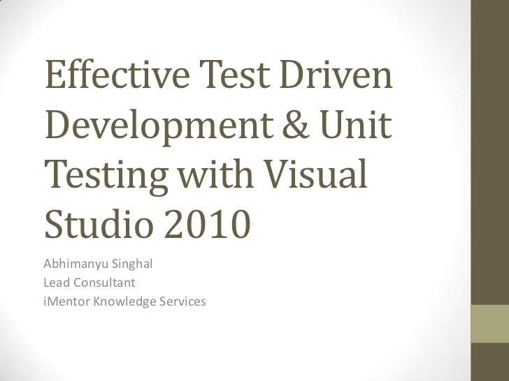 Effective Test Driven Development & Unit Testing with Visual Studio 2010<br />Abhimanyu Singhal<br />Lead Consultant<br />...