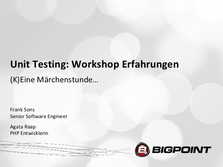 Unit Testing: Workshop Erfahrungen(K)Eine Märchenstunde…Frank SonsSenior Software EngineerAgata RaapPHP Entwicklerin