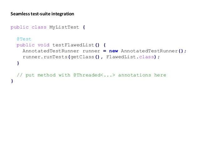 public class MyListTest { @Test public void testFlawedList() { AnnotatedTestRunner runner = new AnnotatedTestRunner(); run...