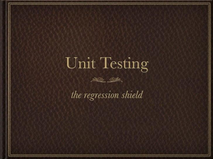 Unit Testingthe regression shield