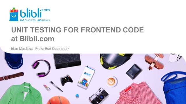 UNIT TESTING FOR FRONTEND CODE at Blibli.com Irfan Maulana | Front End Developer