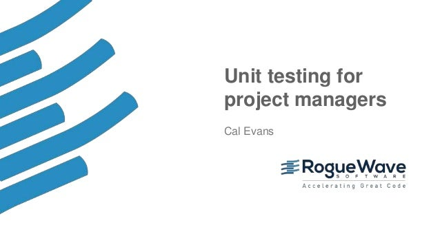 1© 2017 Rogue Wave Software, Inc. All Rights Reserved. Unit testing for project managers Cal Evans