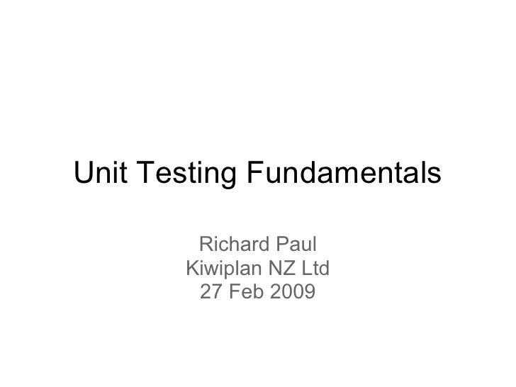 Unit Testing Fundamentals          Richard Paul        Kiwiplan NZ Ltd         27 Feb 2009