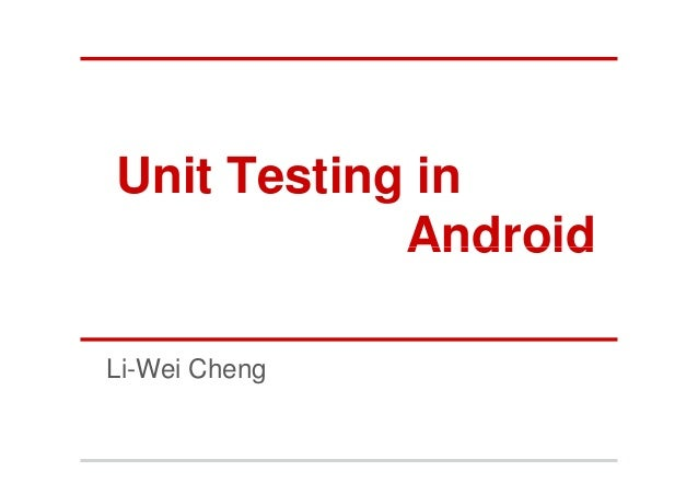 Unit Testing in            AndroidLi-Wei Cheng
