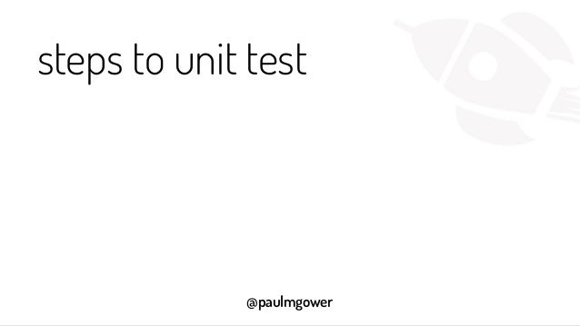 @paulmgower steps to unit test
