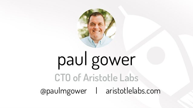 @paulmgower paul gower CTO of Aristotle Labs @paulmgower | aristotlelabs.com