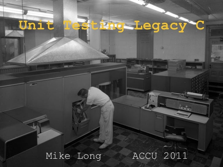 Unit Testing Legacy C   Mike Long   ACCU 2011