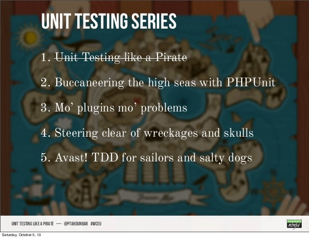 Unit Testing Series UNIT TESTING like A PIRATE — @ptahdunbar #wceu 1. Unit Testing like a Pirate 2. Buccaneering the high ...