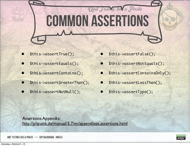 UNIT TESTING like A PIRATE — @ptahdunbar #wceu n• $this->assertTrue(); • $this->assertEquals(); • $this->assertContains();...
