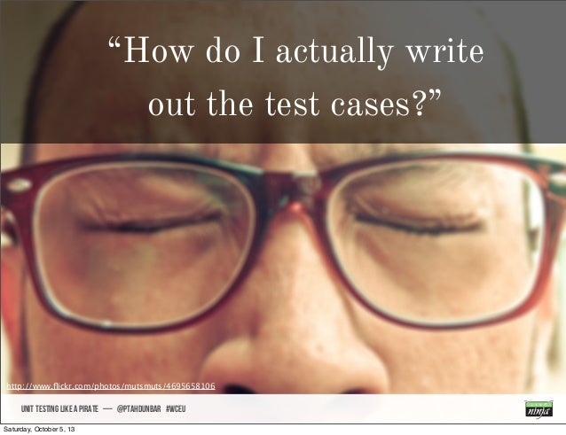 """""""How do I actually write out the test cases?"""" UNIT TESTING like A PIRATE — @ptahdunbar #wceu http://www.flickr.com/photos/m..."""