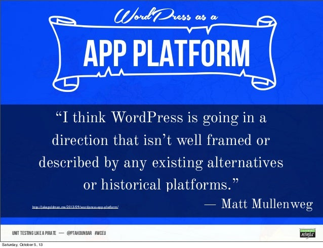 """UNIT TESTING like A PIRATE — @ptahdunbar #wceu nAPP Platform WordPress as a """"I think WordPress is going in a direction tha..."""
