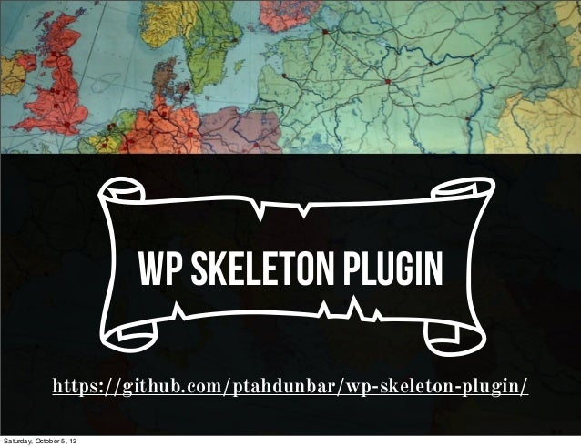 cwp skeleton plugin https://github.com/ptahdunbar/wp-skeleton-plugin/ Saturday, October 5, 13