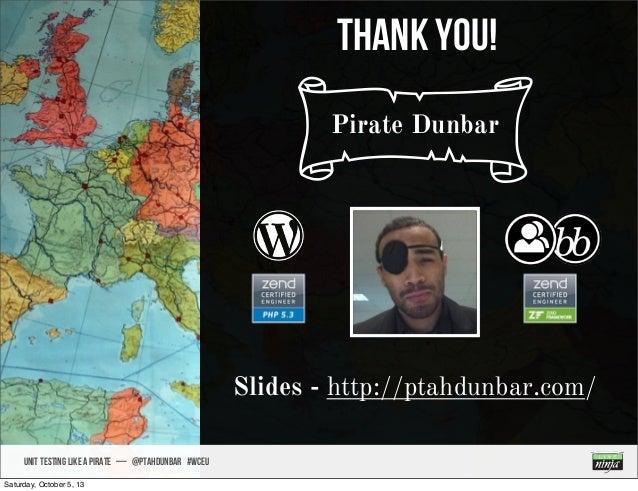 UNIT TESTING like A PIRATE — @ptahdunbar #wceu Thank you! Slides - http://ptahdunbar.com/ cPirate Dunbar Saturday, October...