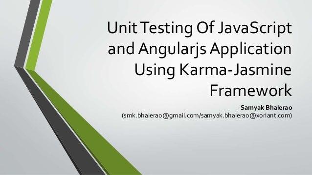 UnitTesting Of JavaScript and Angularjs Application Using Karma-Jasmine Framework -Samyak Bhalerao (smk.bhalerao@gmail.com...