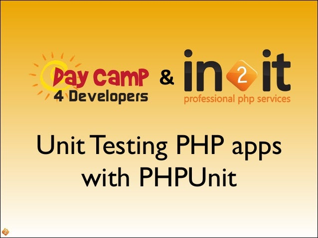 Day Camp 4 Developers  Day Camp 4 Developers  &  2  Unit Testing PHP apps   with PHPUnit