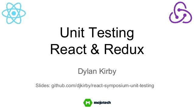 Unit Testing React & Redux Dylan Kirby Slides: github.com/djkirby/react-symposium-unit-testing