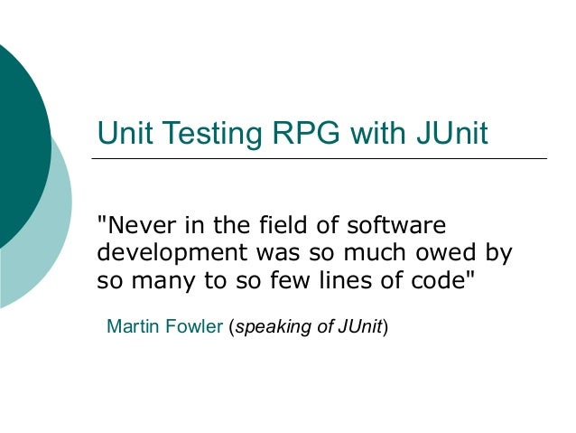 "Unit Testing RPG with JUnit""Never in the field of softwaredevelopment was so much owed byso many to so few lines of code""M..."