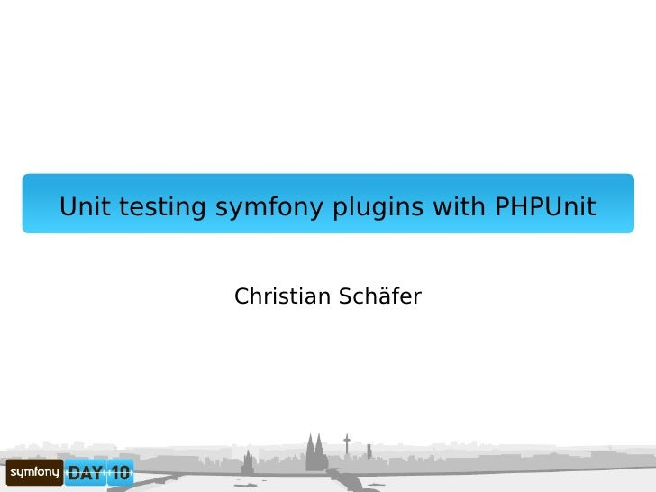 Unit testing symfony plugins with PHPUnit                Christian Schäfer