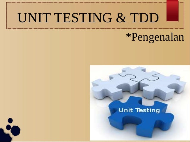 UNIT TESTING & TDD *Pengenalan