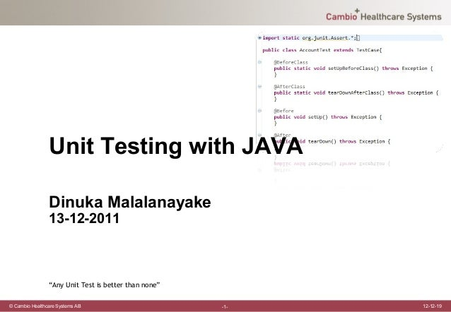 "Unit Testing with JAVA                Dinuka Malalanayake                13-12-2011                ""Any Unit Test is bette..."