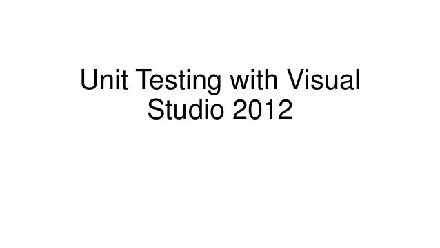 Unit Testing with Visual      Studio 2012