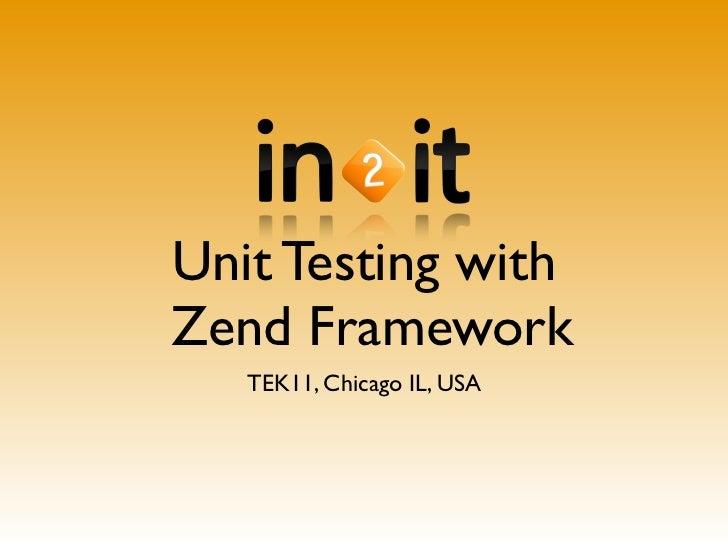Unit Testing withZend Framework   TEK11, Chicago IL, USA