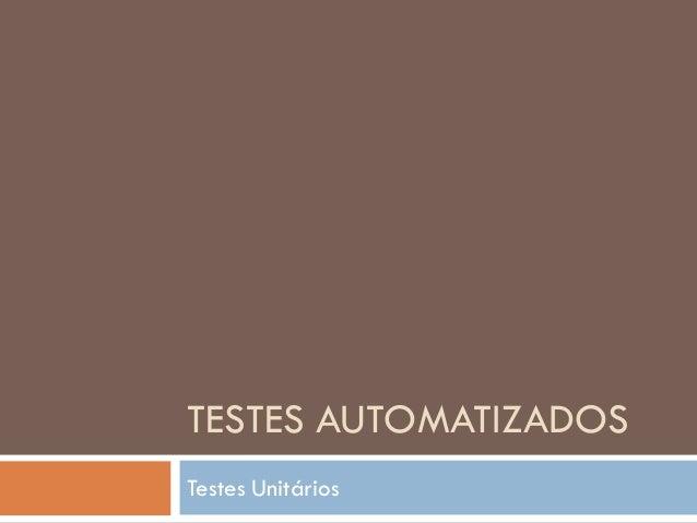 TESTES AUTOMATIZADOS Testes Unitários