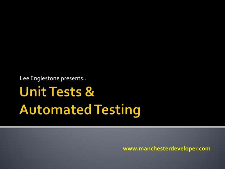 Unit Tests & Automated Testing<br />Lee Englestone presents..<br />www.manchesterdeveloper.com<br />