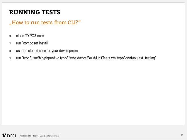 """10Nicole Cordes, T3DD16 - Unit tests for dummies RUNNING TESTS """"How to run tests from CLI?"""" » clone TYPO3 core » run `comp..."""