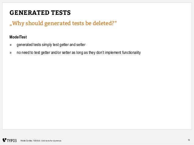 "16Nicole Cordes, T3DD16 - Unit tests for dummies GENERATED TESTS ""Why should generated tests be deleted?"" ModelTest » gene..."
