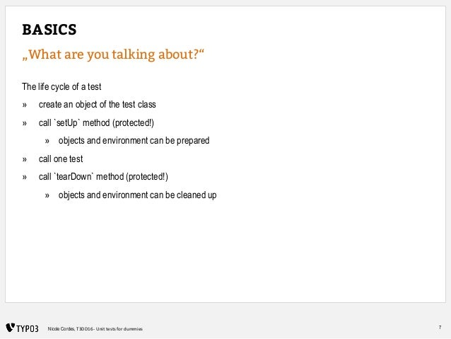 """7Nicole Cordes, T3DD16 - Unit tests for dummies BASICS """"What are you talking about?"""" The life cycle of a test » create an ..."""