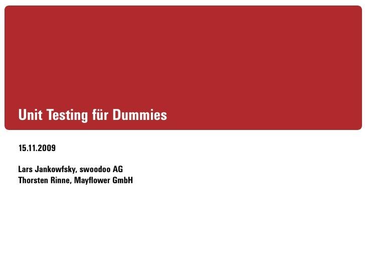 Unit Testing für Dummies 15.11.2009  Lars Jankowfsky, swoodoo AG Thorsten Rinne, Mayflower GmbH