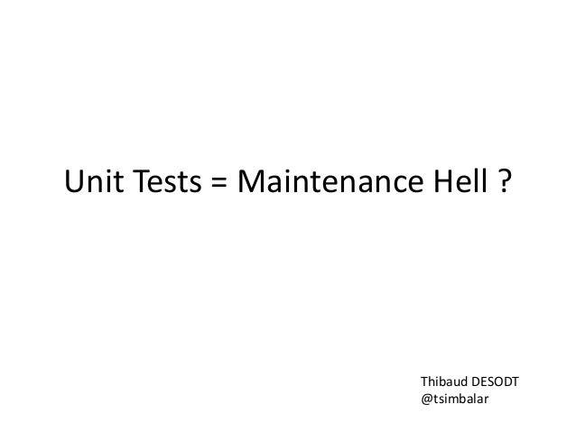 Unit Tests = Maintenance Hell ?  Thibaud DESODT @tsimbalar