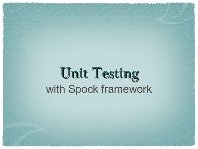 Unit TestingUnit Testingwith Spock framework