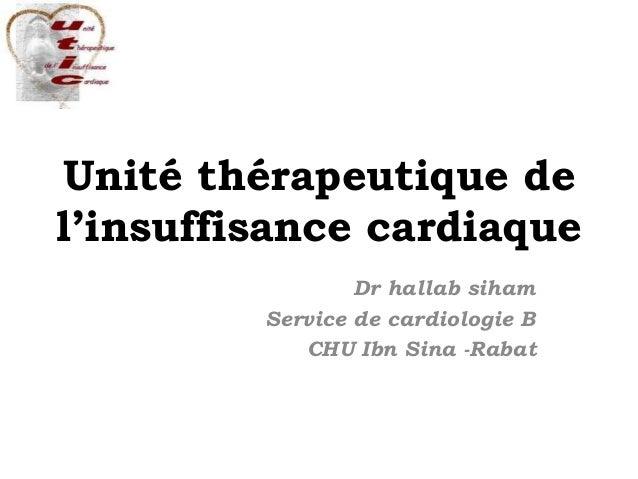 Unité thérapeutique de l'insuffisance cardiaque Dr hallab siham Service de cardiologie B CHU Ibn Sina -Rabat
