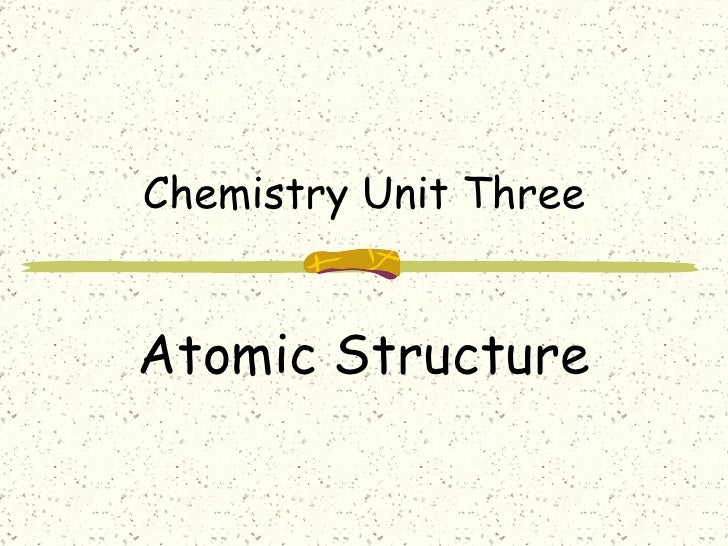 Chemistry Unit Three Atomic Structure