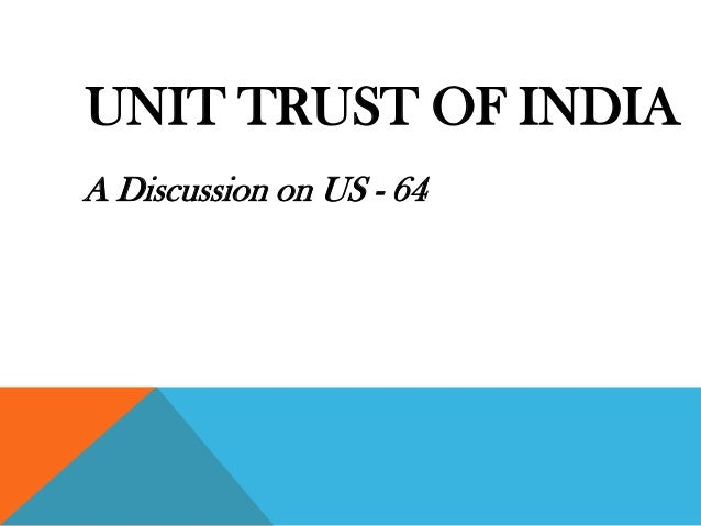 UNIT TRUST OF INDIAA Discussion on US - 64
