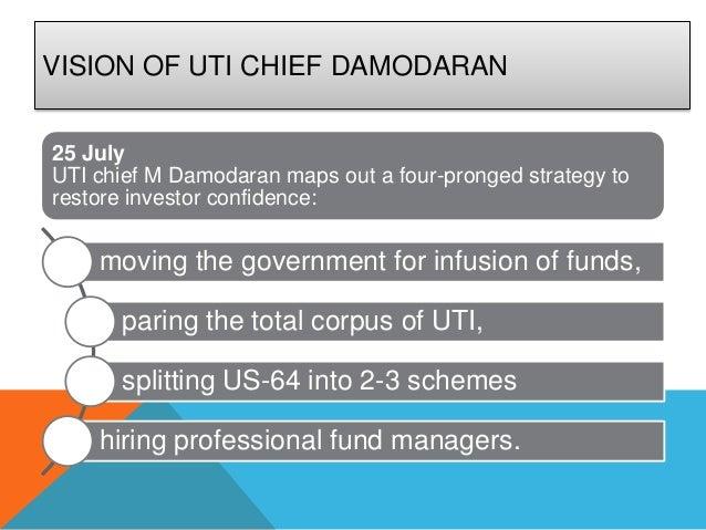 VISION OF UTI CHIEF DAMODARAN25 JulyUTI chief M Damodaran maps out a four-pronged strategy torestore investor confidence: ...