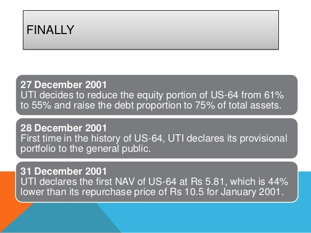FINALLY27 December 2001UTI decides to reduce the equity portion of US-64 from 61%to 55% and raise the debt proportion to 7...