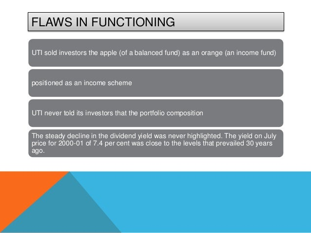 FLAWS IN FUNCTIONINGUTI sold investors the apple (of a balanced fund) as an orange (an income fund)positioned as an income...