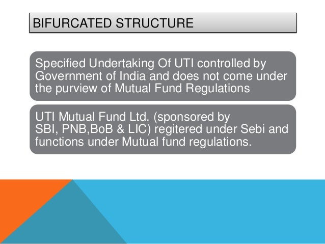 BIFURCATED STRUCTURESpecified Undertaking Of UTI controlled byGovernment of India and does not come underthe purview of Mu...