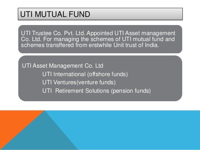 UTI MUTUAL FUNDUTI Trustee Co. Pvt. Ltd. Appointed UTI Asset managementCo. Ltd. For managing the schemes of UTI mutual fun...