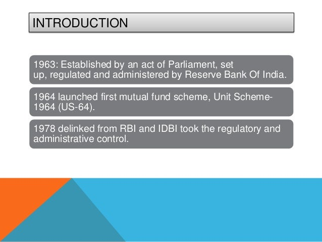 INTRODUCTION1963: Established by an act of Parliament, setup, regulated and administered by Reserve Bank Of India.1964 lau...