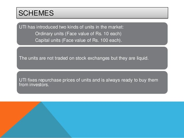 SCHEMESUTI has introduced two kinds of units in the market:       Ordinary units (Face value of Rs. 10 each)       Capital...