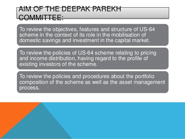 AIM OF THE DEEPAK PAREKHCOMMITTEE:To review the objectives, features and structure of US-64scheme in the context of its ro...