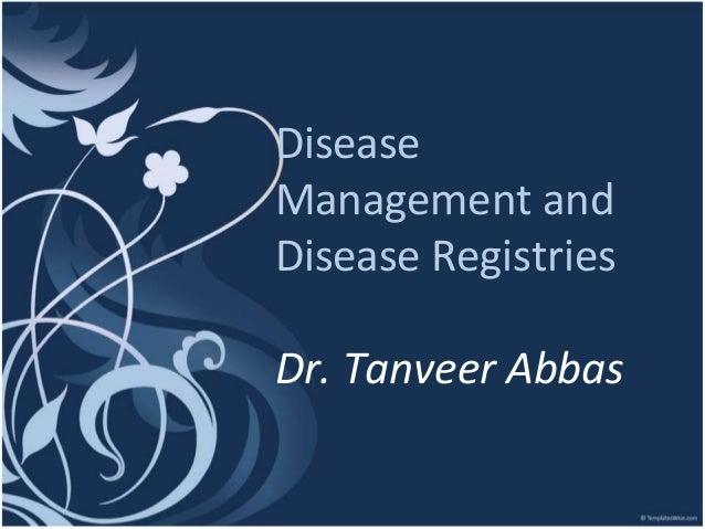 Disease Management and Disease Registries Dr. Tanveer Abbas