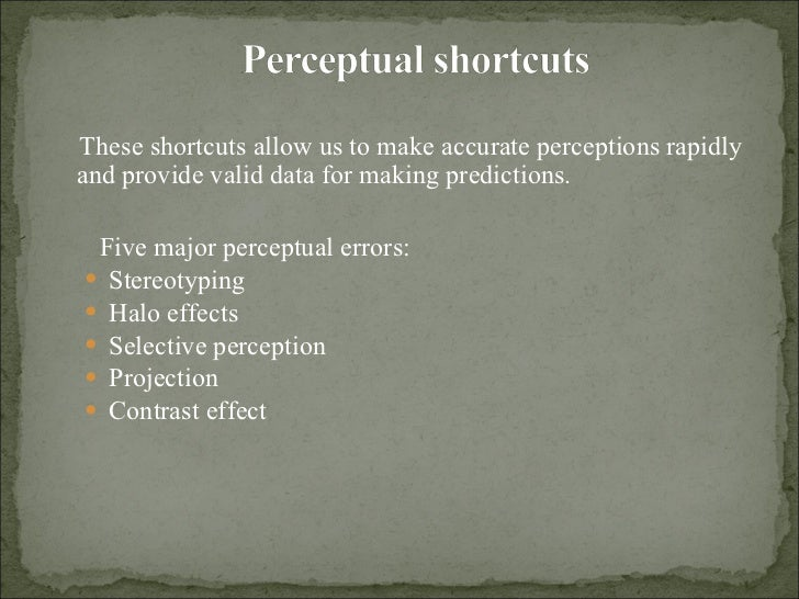 what are the major perceptual errors Patterns of error: perceptual and cognitive bias in intelligence analysis and decision-making lloyd (chad) jones major, united states army bsba, bucknell university, 1989 submitted in partial fulfillment of the requirements for the degree of master of science in information.