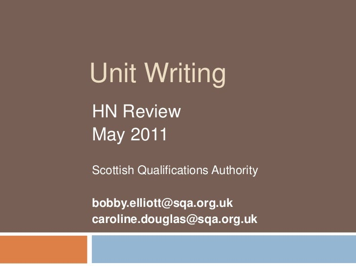 Unit Writing<br />HN Review<br />May 2011<br />Scottish Qualifications Authority<br />bobby.elliott@sqa.org.uk<br />caroli...